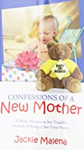 Confessions of a New Mother: (A Short, Humorous, But Truthful Account of Being a First-Time Parent)