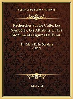 Recherches Sur Le Culte, Les Symboles, Les Attributs, Et Les Monuments Figures De Venus: En Orient Et En Occident (1837)