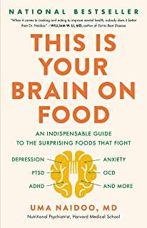 This Is Your Brain on Food: An Indispensible Guide to the Surprising Foods that Fight Depression, Anxiety, PTSD, OCD, ADH...