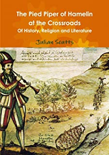 The Pied Piper of Hamelin at the Crossroads of History, Religion and Literature