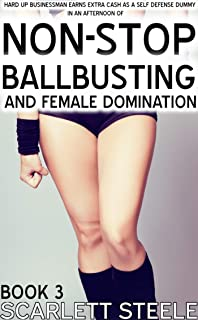 Hard Up Businessman Earns Extra Cash As A Self Defence Dummy In An Afternoon Of Nonstop Ballbusting and Female Domination! (The Femdom New World Order ... Domination And Male Humiliation Book 3)
