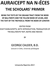 Auraicept na n-éces - scholars' primer; being texts of the Ogham tract from the Book of Ballymote and ... Yellow book of Lecan, the Trefhocul from the Book of Leinster [Re-Imaged Loose Leaf Facsimile]