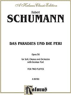 Das Paradies und die Peri (Paradis and the Peri), Op. 50: Satb Divisi with S, S, Ms, & Atb Soli (German Language Edition),...