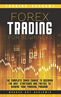 Forex Trading for Beginners: The complete crash course to discover the best strategies and tactics to achieve your financi...