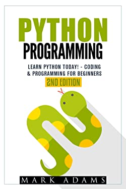 Python Programming: Learn Python Today! - Coding & Programming For Beginners (Java, Html, C++, Adwords, Programming C, , PHP, Website Design Book 1)