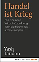 Handel ist Krieg: Nur eine neue Wirtschaftsordnung kann die Flüchtlingsströme stoppen (German Edition)