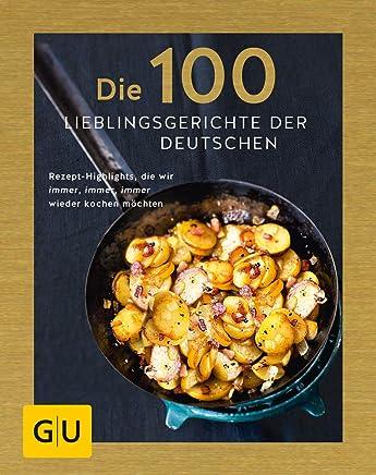 Die 100 Lieblingsgerichte der Deutschen: Rezept-Highlights, die wir immer, immer, immer wieder kochen möchten