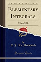 Elementary Integrals: A Short Table (Classic Reprint)