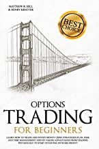 Options Trading for Beginners: Learn How to Trade and Invest Money with Big Profit! Thanks to Strategies Plan, Risk and Ti...