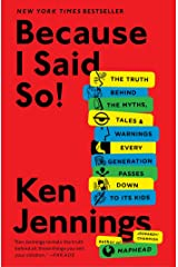 Because I Said So!: The Truth Behind the Myths, Tales, and Warnings Every Generation Passes Down to Its Kids Kindle Edition