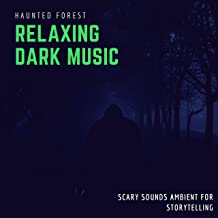 Relaxing Dark Music - Haunted Forest, Scary Sounds Ambient for Storytelling