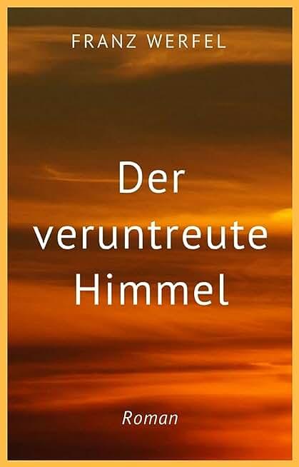 Franz Werfel: Der veruntreute Himmel (German Edition)