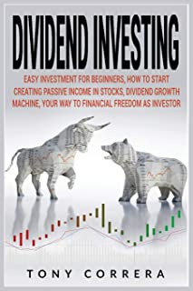 Dividend Investing: Easy Investment for Beginners, How to Start Creating Passive Income in Stocks, Dividend Growth Machin...