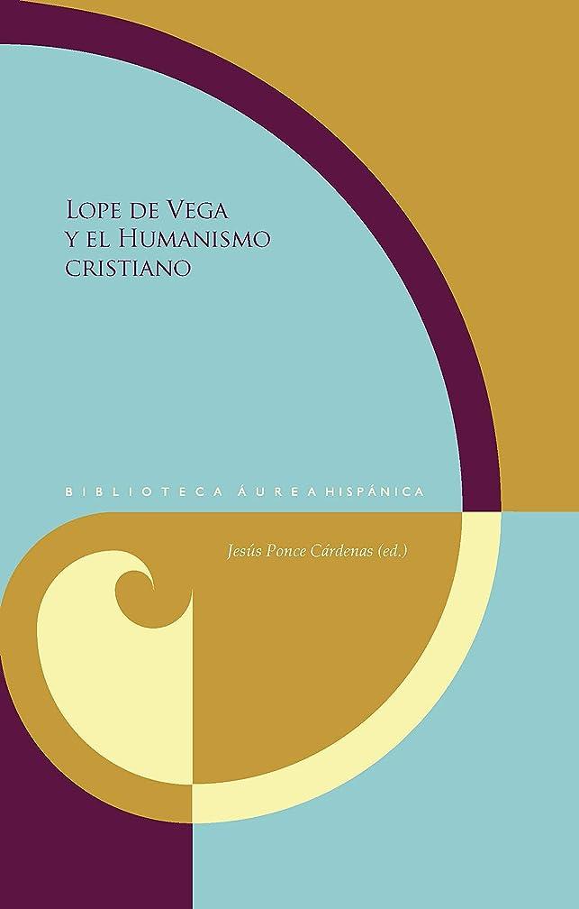 不定ボスどちらもLope de Vega y el Humanismo cristiano (Biblioteca áurea Hispánica no 124) (Spanish Edition)