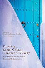 Creating Social Change Through Creativity: Anti-Oppressive Arts-Based Research Methodologies