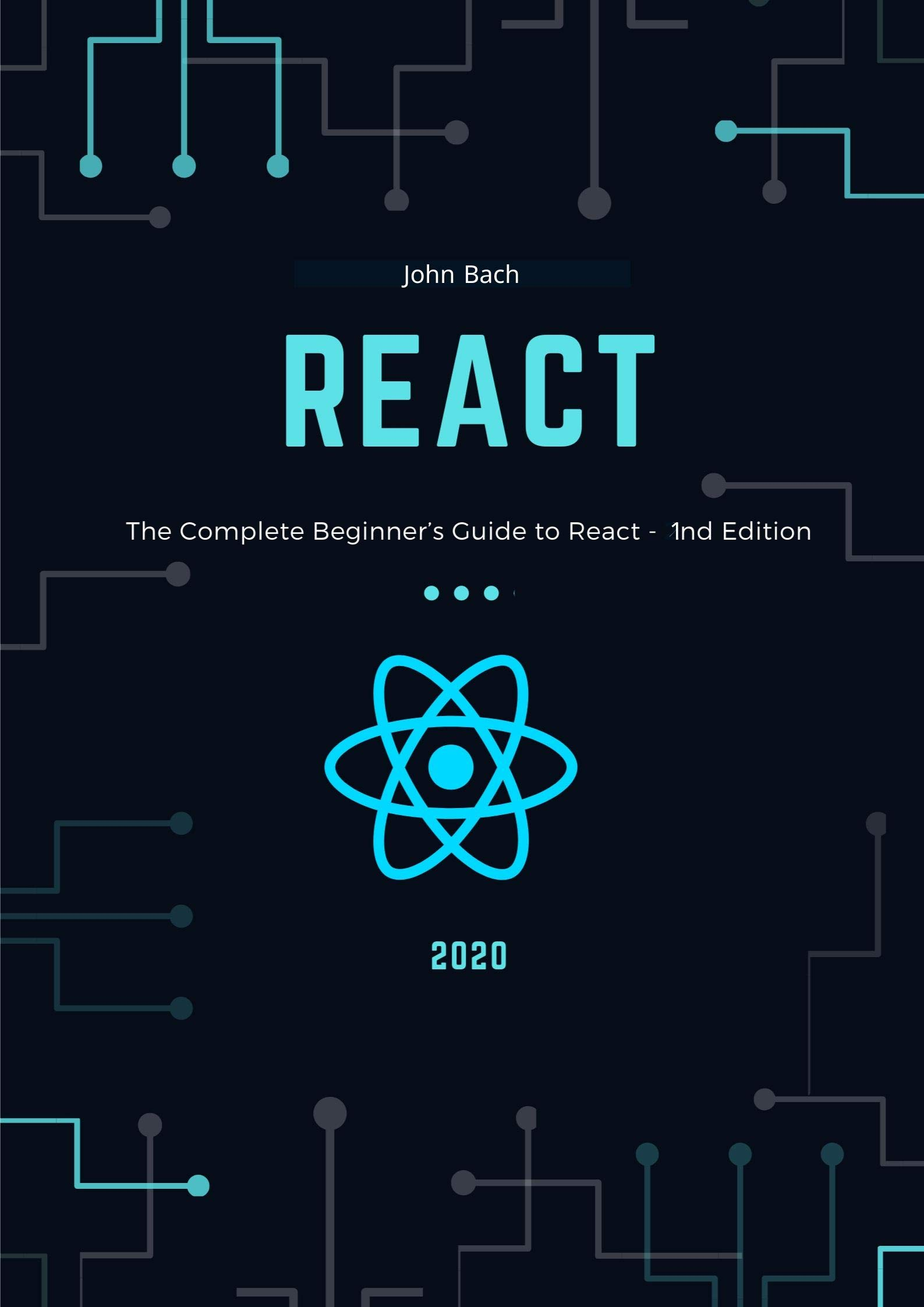 React js: The Complete Beginner's Guide to React - 1nd Edition (2020)