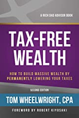 Tax-Free Wealth: How to Build Massive Wealth by Permanently Lowering Your Taxes Kindle Edition