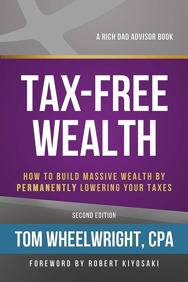 びっくりする恨み聖歌Tax-Free Wealth: How to Build Massive Wealth by Permanently Lowering Your Taxes (English Edition)