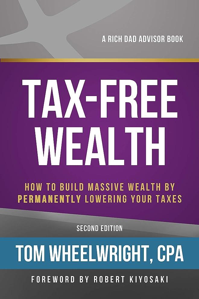 ジャベスウィルソンセクション意識Tax-Free Wealth: How to Build Massive Wealth by Permanently Lowering Your Taxes (English Edition)