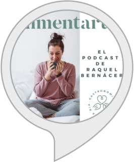 Alimentarte, the podcast by Raquel Bernácer