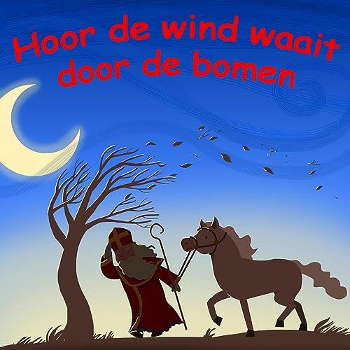 Hoor De Wind Waait Door De Bomen By Sinterklaasliedjes On Amazon Music Amazon Com