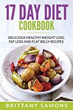 17 Day Diet Cookbook: Delicious Healthy Weight Loss, Fat Loss and Flat Belly Recipes