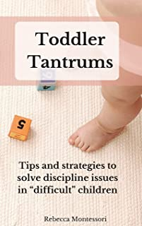 Toddler Tantrums: Tips and strategies to solve discipline issues in difficult children