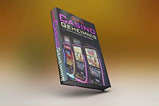 DAS CASINO GEHEIMNIS: Wie man Spielautomaten besiegt (Cheats und Hacks) (GOLD EDITION 1) (German Edition)