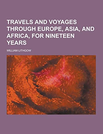 Travels and Voyages Through Europe, Asia, and Africa, for Nineteen Years