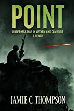 POINT: WILDERNESS WAR IN VIETNAM AND CAMBODIA - A MEMOIR