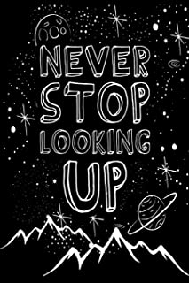 Never Stop Looking Up: 100 Page 6x9 Ruled Mountain Night Sky Inspirational Journal & Stargazing Notebook
