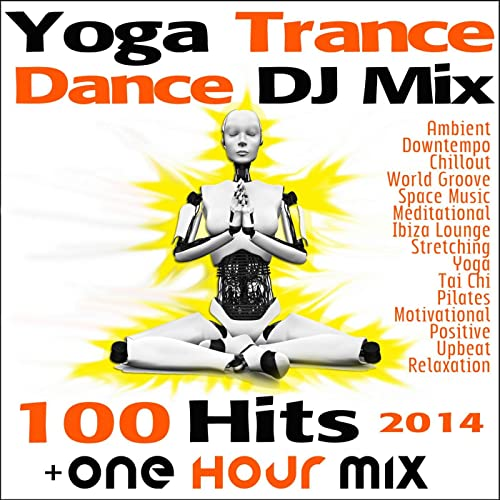Yoga Trance Dance DJ Mix 100 Hits 2014 + One Hour Mix by