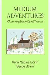 Medium Adventures: Channeling Henry David Thoreau Kindle Edition