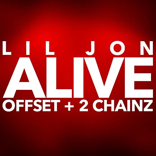 Alive [Clean] by Lil Jon & Offset & 2 Chainz on Amazon Music