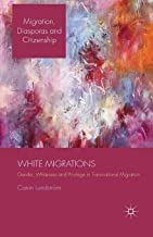White Migrations: Gender, Whiteness and Privilege in Transnational Migration (Migration, Diasporas and Citizenship)