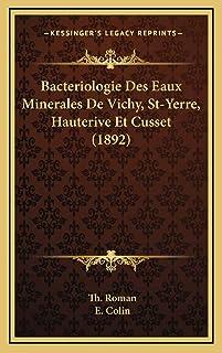 Bacteriologie Des Eaux Minerales De Vichy, St-Yerre, Hauterive Et Cusset (1892)
