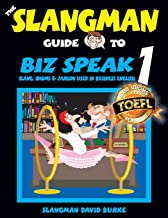 The Slangman Guide to BIZ SPEAK 1: Slang, Idioms & Jargon Used in Business English (The Slangman Guides) (Volume 1)