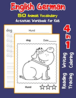 English German 50 Animals Vocabulary Activities Workbook for Kids: 4 in 1 reading writing tracing and coloring worksheets (English Activities Book for Children)
