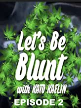 Let's Be Blunt with Kato Kaelin: Episode 2