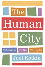The Human City: Urbanism for the Rest of Us (English Edition)