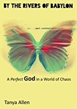 By the Rivers of Babylon: A Perfect God in a World of Chaos