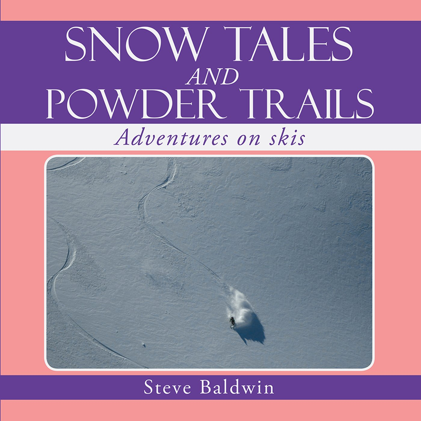 Download Snow Tales and Powder Trails: Adventures on Skis (English Edition)