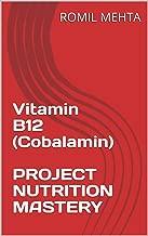 Vitamin B12 (Cobalamin)  PROJECT NUTRITION MASTERY