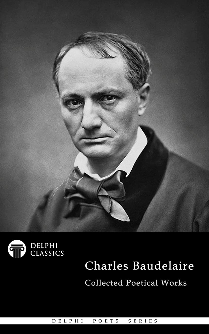 噴出する未払い永久にDelphi Collected Poetical Works of Charles Baudelaire (Illustrated) (Delphi Poets Series Book 89) (English Edition)