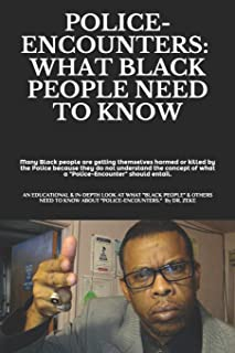 "Police-Encounters: WHAT BLACK PEOPLE NEED TO KNOW: an EDUCATIONAL, INFORMATIVE, and in-depth look at what ""Black people"" &..."