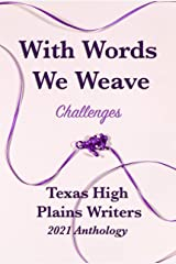 With Words We Weave: Texas High Plains 2021 Anthology: Challenges Kindle Edition