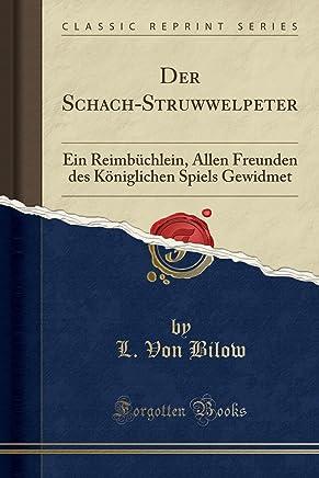 Der Schach-Struwwelpeter: Ein Reimbüchlein, Allen Freunden des Königlichen Spiels Gewidmet (Classic Reprint)