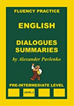 English, Dialogues and Summaries, Pre-Intermediate Level (English Fluency Practice, Intermediate Level Book 2)