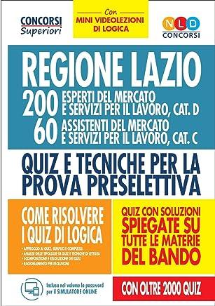 Concorso Regione Lazio. 200 ESPERTI E 60 Assistenti del Mercato E Servizi Per Il Lavoro Categoria D E C. Quiz Per La Prova Preselettiva