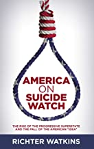 """America On Suicide Watch: The Rise Of The Progressive Superstate And The Fall Of The American """"Idea"""""""
